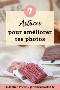 L'Atelier Photo   7 astuces pour réussir tes photos