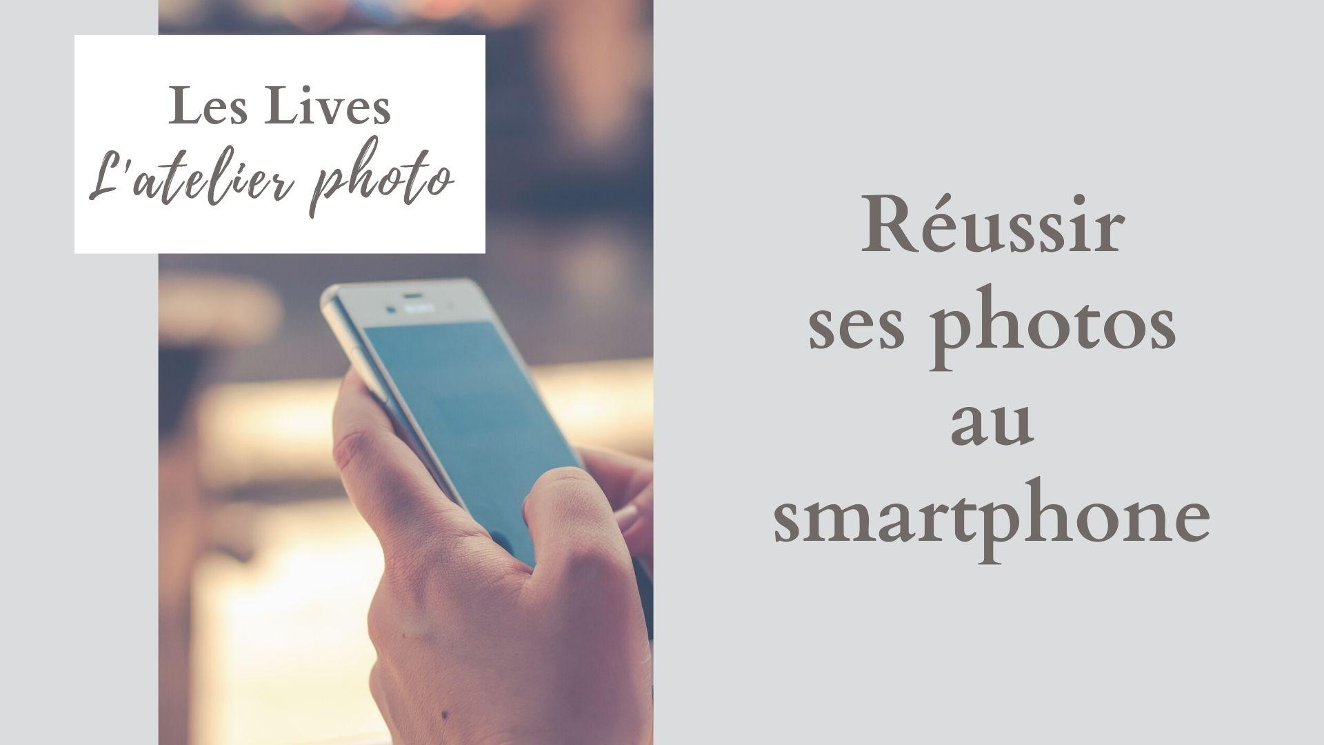 Les Lives de l'Atelier Photo   Réussir ses photos au smartphone