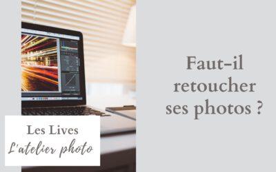 Les Lives de l'Atelier Photo : faut-il retoucher ses photos ?