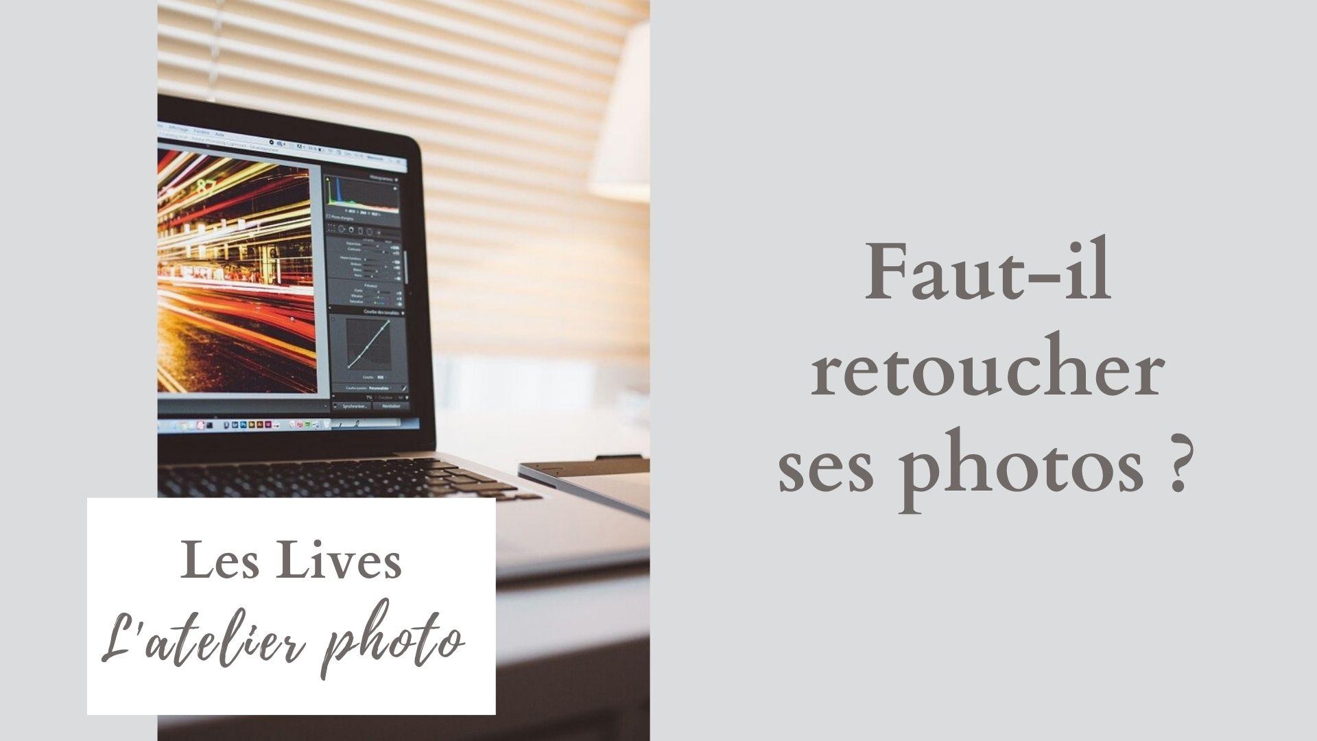 Les Lives de l'Atelier Photo   Faut-il retoucher ses photos ?