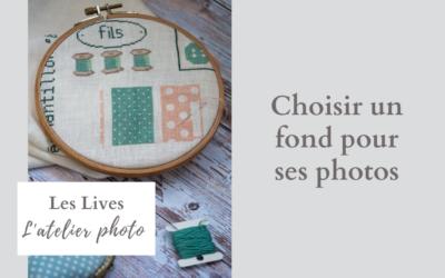 Choisir un fond pour ses photos   Les Lives de l'Atelier Photo