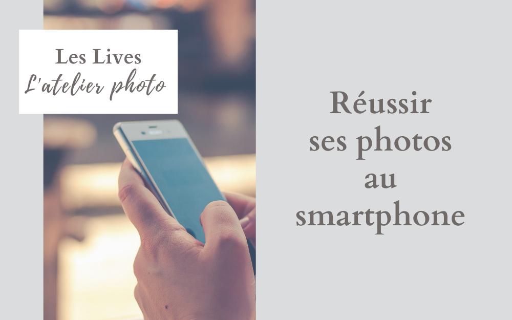 Les Lives de l'Atelier Photo | Réussir ses photos au smartphone